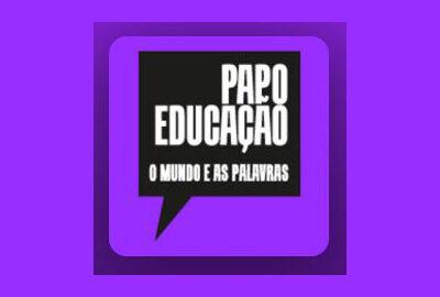 Papo Educação O Mundo e as Palavras