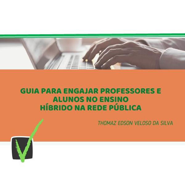 Baixe o Guia Para Engajar Professores e Alunos no Ensino Híbrido na Rede Pública!