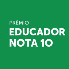 O que é o Prêmio Educador Nota 10?